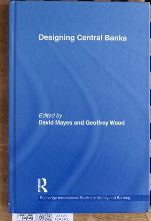 Designing Central Banks Routledge international studies in money and banking - Mayes, David and Geoffrey E. Wood.