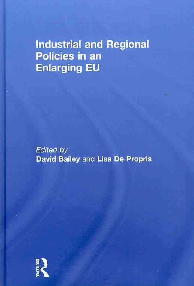 Industrial and Regional Policies in an Enlarging EU - David Bailey