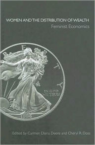Women and the Distribution of Wealth: Feminist Economics - Carmen Diana Deere