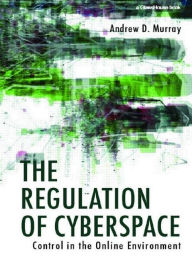 Regulation of Cyberspace: Control in the Online Environment - Andrew Murray