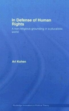In Defense of Human Rights: A Non-Religious Grounding in a Pluralistic World - Kohen, Ari