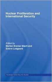 Nuclear Proliferation and International Security - Sverre Lodgaard (Editor), Bremer Maerli (Editor)