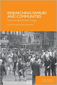 Researching Families, Community and Generational Change: Concepts and Methodologies - Rosalind Edwards (Editor)