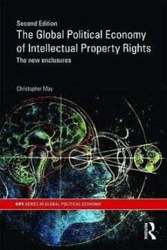 The Global Political Economy of Intellectual Property Rights, 2nd Ed: The New Enclosures - May, Christopher