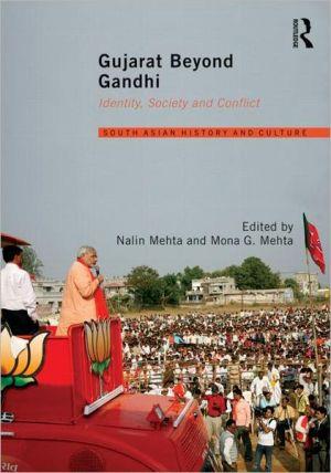 Gujarat Beyond Gandhi: Identity, Society and Conflict - Nalin Mehta (Editor), Mona G. Mehta (Editor)