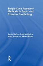 Single-Case Research Methods in Sport and Exercise Psychology - Jamie Barker, Paul McCarthy, Marc Jones