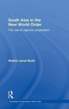 South Asia in the New World Order: The Role of Regional Cooperation - Burki, Shahid Javed