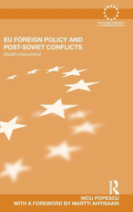 EU Foreign Policy and Post-Soviet Conflicts: Stealth Intervention Nicu Popescu Author