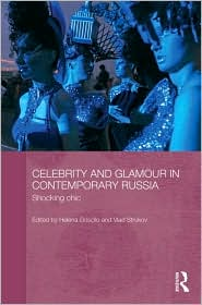 Celebrity and Glamour in Contemporary Russia: Shocking Chic - Helena Goscilo (Editor), Vlad Strukov (Editor)