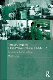 The Japanese Pharmaceutical Industry: Its Evolution and Current Challenges - Maki Umemura
