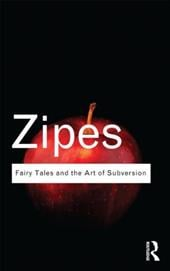 Fairy Tales and the Art of Subversion - Zipes, Jack