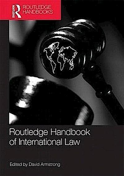 Routledge Handbook of International Law - David Armstrong