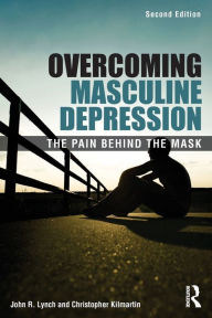 Overcoming Masculine Depression: The Pain Behind the Mask - John R. Lynch