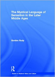 The Mystical Language of Sensation in the Later Middle Ages - Gordon Rudy, Rudy Gordon