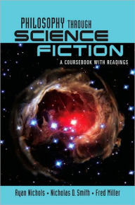 Philosophy Through Science Fiction: a coursebook with readings - Ryan Nichols