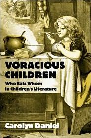 Voracious Children: Who Eats Whom in Children's Literature - Carolyn Daniel