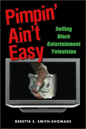 Pimpin' Ain't Easy: Selling Black Entertainment Television - Beretta E. Smith-Shomade
