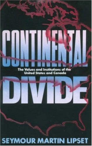 Continental Divide: The Values and Institutions of the United States and Canada - Lipset, Seymour Martin
