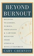 Beyond Burnout: Helping Teachers, Nurses, Therapists, and Lawyers Recover from Stress and Disillusionment
