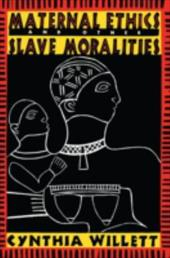Maternal Ethics and Other Slave Moralities - Willett, Cynthia / Willett, C. / Willett Cynthia