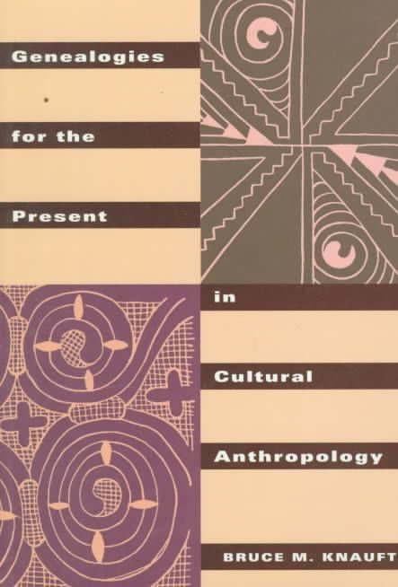 Genealogies for the Present in Cultural Anthropology - Bruce M. Knauft