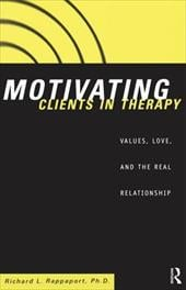 Motivating Clients in Therapy: Values, Love and the Real Relationship - Rappaport, Richard L. / Rappaport Richa
