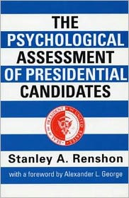 The Psychological Assessment of Presidential Candidates - Stanley A. Renshon, Renshon Stanley