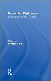 Preventive Diplomacy: Stopping Wars Before They Start - Kevin M. Cahill (Editor)