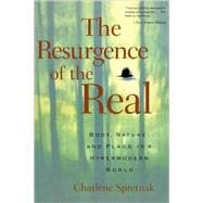 The Resurgence of the Real: Body, Nature and Place in a Hypermodern World - Spretnak,Charlene