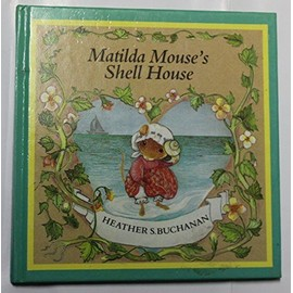 Matilda Mouse's Shell House (Tales of George & Matilda Mouse) - Heather S. Buchanan