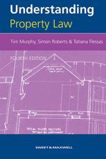 Understanding Property Law - W. T Murphy, Simon Roberts, Tatiana Flessas