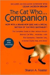 The Cat Who...Companion: The Complete Guide to Lilian Jackson Braun's Beloved Cat Who...Mysteries with Plot Summaries - Sharon A. Feaster