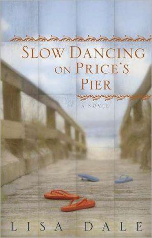 Slow Dancing on Price's Pier - Lisa Dale