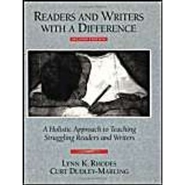 Readers and Writers with a Difference: A Holistic Approach to Teaching Struggling Readers and Writers - Curt Dudley-Marling