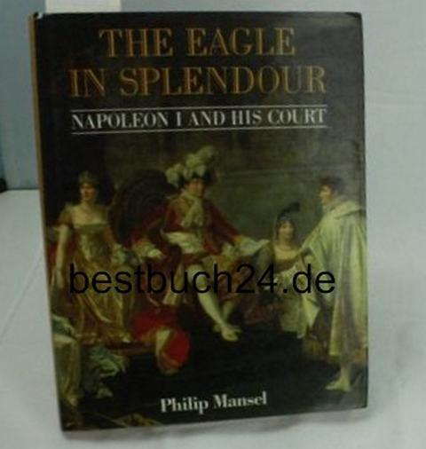 The Eagle in Splendour: Napoleon the First and His Court