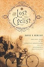 The Lost Cyclist: The Epic Tale of an American Adventurer and His Mysterious Disappearance - Herlihy, David V.