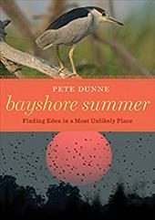 Bayshore Summer: Finding Eden in a Most Unlikely Place - Dunne, Pete / Dunne, Linda
