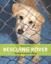 Rescuing Rover: Saving America's Dogs - Bial, Raymond