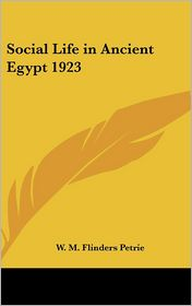 Social Life in Ancient Egypt 1923 - W.M. Flinders Petrie