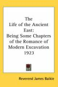 The Life of the Ancient East: Being Some Chapters of the Romance of Modern Excavation 1923