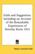 Faith and Suggestion: Including an Account of the Remarkable Experiences of Dorothy Kerin 1915