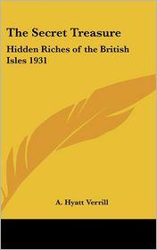 The Secret Treasure: Hidden Riches of the British Isles 1931 - A. Hyatt Verrill