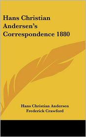 Hans Christian Andersen's Correspondence 1880 - Hans Christian Andersen