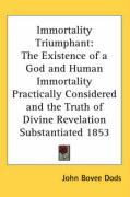 Immortality Triumphant: The Existence of a God and Human Immortality Practically Considered and the Truth of Divine Revelation Substantiated 1