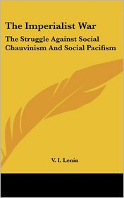 The Imperialist War: The Struggle Against Social Chauvinism and Social Pacifism - V.I. Lenin