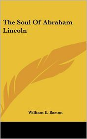 The Soul Of Abraham Lincoln - William E. Barton