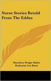 Norse Stories Retold from the Eddas - Hamilton Wright Mabie, Katharine Lee Bates (Editor)