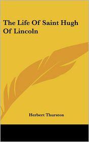 The Life of Saint Hugh of Lincoln - Herbert Thurston (Editor)