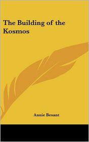 The Building Of The Kosmos - Annie Besant