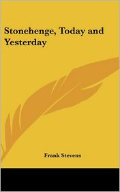 Stonehenge, Today And Yesterday - Frank Stevens